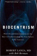 """Biocentrism"" by Robert Lanza with Bob Berman, lays out the concept that life and consciousness make the cosmos what it is."